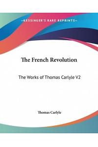 The French Revolution: The Works of Thomas Carlyle V2
