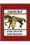 A Lady's Life in the Rocky Mountains (1879) (Illustrated) by Isabella Bird