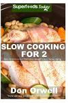 Slow Cooking for 2: Over 80 Quick & Easy Gluten Free Low Cholesterol Whole Foods Slow Cooker Meals full of Antioxidants & Phytochemicals