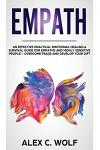 Empath: An Effective Practical Emotional Healing and Survival Guide for Empaths and Highly Sensitive People - Overcome Fears a