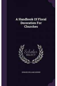 A Handbook of Floral Decoration for Churches