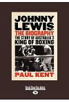 Johnny Lewis: The: The Story of Australia's King of Boxing: The Story of Australia's King of Boxing (Large Print 16pt)