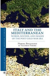 Italy and the Mediterranean: Words, Sounds, and Images of the Post-Cold War Era