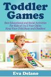 Toddler Games: Best Educational and Social Activities for Kids of 1 to 3 Year Old to Keep Your Child Busy and Obedient