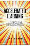 Accelerated Learning: 18 Powerful Ways to Learn Anything Superfast! Improve Your Memory Efficiency. Think Bigger and Succeed Bigger! Great t