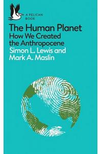 The Human Planet : How We Created the Anthropocene