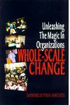 Whole-Scale Change Toolkit: Unleashing the Magic in Organizations