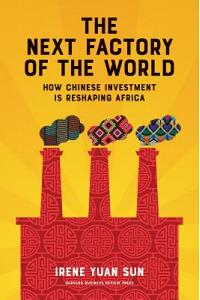 The Next Factory of the World : How Chinese Investment Is Reshaping Africa
