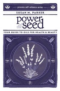 Power of the Seed: Your Guide to Oils for Health & Beauty