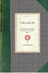 Cakes and Ale: A Dissertation of Banquets, Interspersed with Various Recipes, More or Less Original and Anecdotes, Mainly Veracious