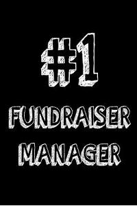 #1 Fundraiser Manager: Best Fundraising Manager Ever Appreciation Gift Notebook