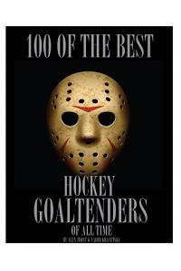 100 of the Best Hockey Goaltenders of All Time