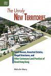 The Unruly New Territories: Small Houses, Ancestral Estates, Illegal Structures, and Other Customary Land Practices of Rural Hong Kong