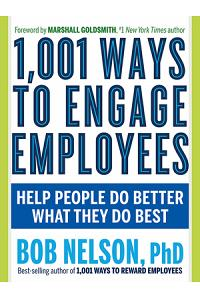 1,001 Ways to Engage Employees: Help People Do Better What They Do Best