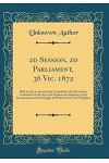 2D Session, 2D Parliament, 36 Vic. 1872: Bill, an ACT to Amend and Consolidate the Provisions Contained in the Acts and Ordinances Relating to the Inc