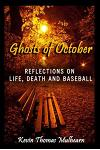 Ghosts of October: Reflections on Life, Death and Baseball