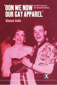 'don We Now Our Gay Apparel: Gay Men's Dress in the Twentieth Century