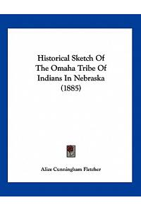 Historical Sketch Of The Omaha Tribe Of Indians In Nebraska (1885)