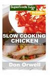 Slow Cooking Chicken: Over 55+ Low Carb Slow Cooker Chicken Recipes, Dump Dinners Recipes, Quick & Easy Cooking Recipes, Antioxidants & Phyt