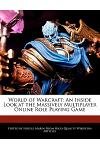 World of Warcraft: An Inside Look at the Massively Multiplayer Online Role Playing Game