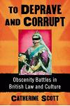 To Deprave and Corrupt: Obscenity Battles in British Law and Culture