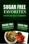 Sugar Free Favorites - Dinner and Meat Cookbook: Sugar Free recipes cookbook for your everyday Sugar Free cooking