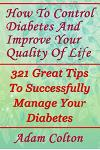 How To Control Diabetes And Improve Your Quality Of Life: 321 Great Tips To Successfully Manage Your Diabetes