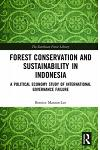 Forest Conservation and Sustainability in Indonesia: A Political Economy Study of International Governance Failure