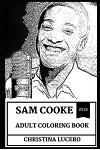 Sam Cooke Adult Coloring Book: King of Soul Music and Inventor of Soul Genre, Legendary Musical Prodigy and Critically Acclaimed Artist Inspired Adul