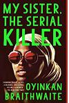 My Sister, the Serial Killer : Longlisted for the Booker Prize 2019
