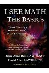 I See Math: The Basics: Think Visually - Discover Your Math Brilliance