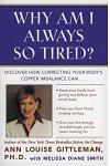 Why Am I Always So Tired?: Discover How Correcting Your Body's Copper Imbalance Can * Keep Your Body from Giving Out Before Your Mind Does *free