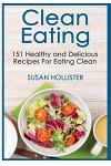 Clean Eating: 151 Healthy and Delicious Recipes for Eating Clean