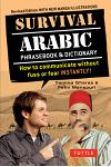 Survival Arabic Phrasebook & Dictionary: How to Communicate Without Fuss or Fear Instantly! (Completely Revised and Expanded with New Manga Illustrati