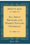 All about Broilers, and Market Poultry Generally (Classic Reprint)