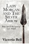 Lady Morgan and the Silver Arrow: Book Two of the Legend of Lady Morgan