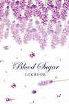 Blood Sugar Logbook: Lavender Watercolor Cover Daily Tracking Diabetic Blood Sugar and Insulin Glucose Journal
