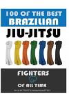 100 of the Best Brazilian Jiu Jitsu Fighters of All Time