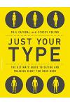 Just Your Type: The Ultimate Guide to Eating and Training Right for Your Body Type