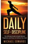 Daily Self- Discipline: The Ultimate Guide to Build Mental Toughness and Focus to Achieve Your Goals
