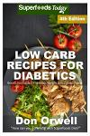 Low Carb Recipes For Diabetics: Over 180+ Low Carb Diabetic Recipes, Dump Dinners Recipes, Quick & Easy Cooking Recipes, Antioxidants & Phytochemicals