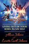 Living Out of Your Born-Again Self