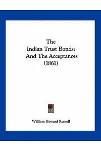 The Indian Trust Bonds: And The Acceptances (1861)