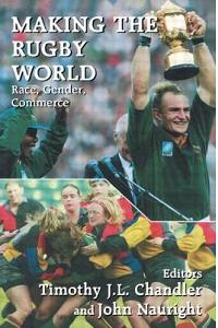 Making the Rugby World: Race, Gender, Commerce