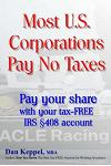 Most U.S. Corporations Pay No Taxes: Pay Your Fair Share with Your Tax-Free IRS S 408 Account