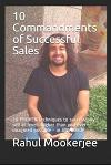 10 Commandments of Successful Sales: 10 Proven Techniques to Successfully Sell at Levels Higher Than You Ever Imagined Possible - In Any Area!