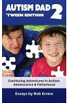 Autism Dad 2: 'Tween Edition: Continuing Adventures in Autism, Adolescence, and Fatherhood