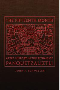 The Fifteenth Month: Aztec History in the Rituals of Panquetzaliztli