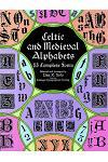 Celtic and Medieval Alphabets: 53 Complete Fonts