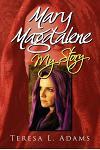 Mary Magdalene; My Story: My Story